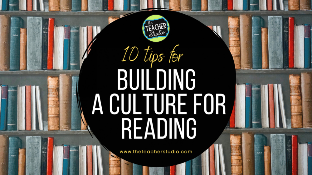 Blog post with 10 tips for building a culture for reading in your classroom